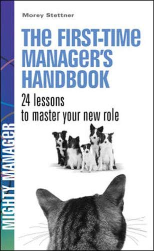 9780077119331: The First Time Manager's Handbook. 24 Lessons to Master Your New Role. (UK ed) (Mighty Manager)