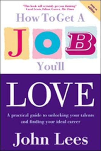 9780077121808: How to Get a Job You'll Love: A Practical Guide to Unlocking Your Talents and Finding Your Ideal Career. John Lees