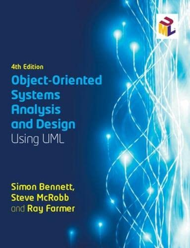 OBJECT-ORIENTED SYSTEMS ANALYSIS AND DESIGN USING UML: Simon Bennett, Ray