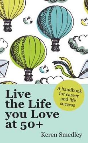 Live the Life You Love at 50+: Smedley, Keren