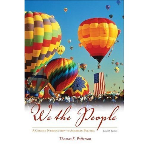 We the People: A Concise Introduction to American Politics: Thomas E. Patterson