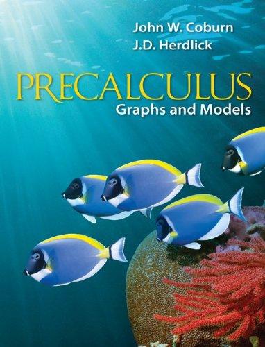 Precalculus : Graphs and Models: John W. Coburn;