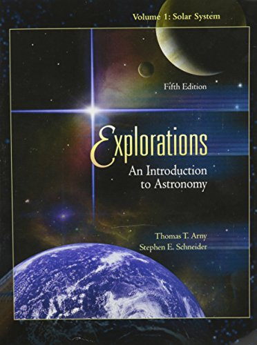 Explorations An Introduction to Astronomy Volume 1: Thomas T. Arny,