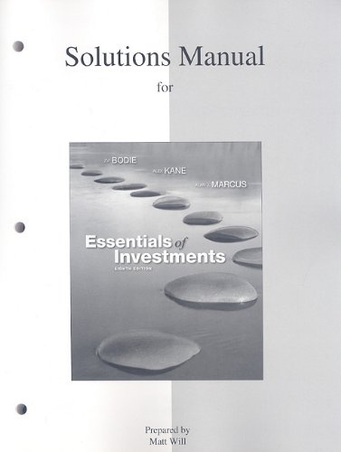 Solutions Manual to Accompany Essentials of Investments: Bodie Zvi/ Kane Alex/ Marcus Alan J./ Wi