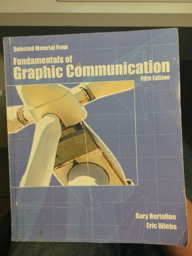 Selected Material From Fundamentals of Graphic Communication: Gary Bertoline, Eric