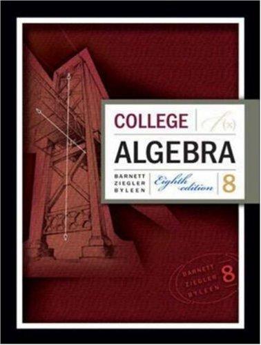 College Algebra Eighth Edition: Barnett, Ziegler, Byleen