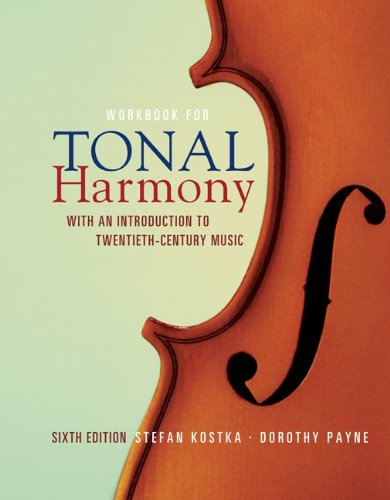Workbook for Tonal Harmony: With an Introduction to Twentieth-Century Music, Sixth Edition (0077269969) by Kostka, Stefan; Payne, Dorothy