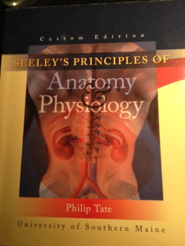9780077282615: Seeley's Principles of Anatomy & Physiology (Seeley's Principles of Anatomy & Physiology: University of Southern Maine Custom Edition)