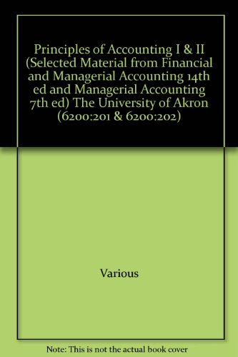 9780077299743: Principles of Accounting I & II (Selected Material from Financial and Managerial Accounting 14th ed and Managerial Accounting 7th ed) The University of Akron (6200:201 & 6200:202)
