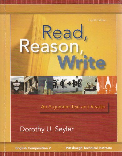Read, Reason, Write - An Argument Text and Reader (Custom for PTI): Dorothy U. Seyler