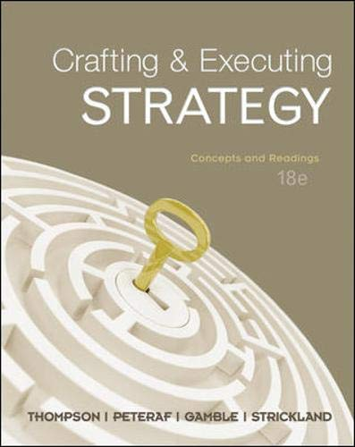 Crafting & Executing Strategy: Concepts and Readings: Arthur Thompson, Margaret