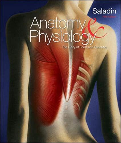 Anatomy & Physiology: The Unity of Form: Saladin, K S