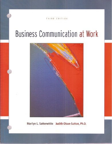 Business Communication At Work Third Edition (McGraw-Hill: Marilyn Satterwhite; Judith