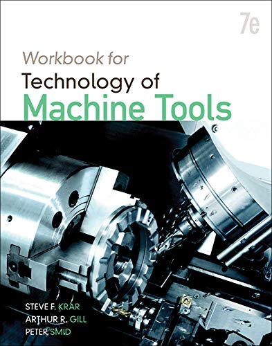 Student Workbook for Technology of Machine Tools (0077389883) by Steve Krar; Arthur Gill; Peter Smid