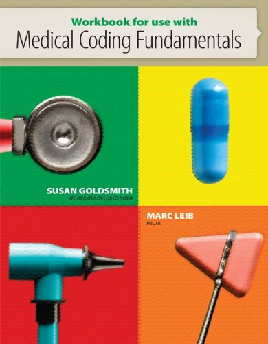 Workbook for use with Medical Coding Fundamentals: Goldsmith, Susan, Leib,