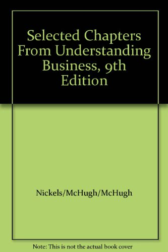 Selected Chapters From Understanding Business, 9th Edition: Nickels/McHugh/McHugh