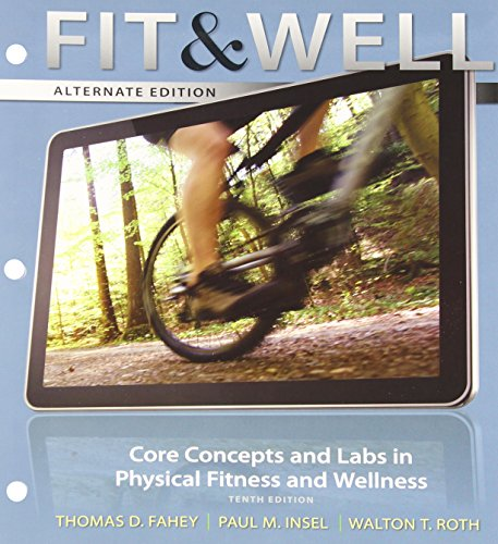 Fit & Well Alternate Edition: Core Concepts: Thomas Fahey, Paul