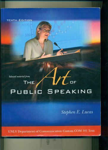 The Art of Public Speaking(Selected material from): UNLV Department of Communication Custom COM 101...