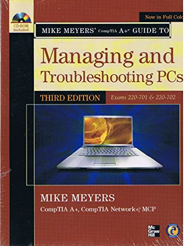 9780077495862: Mike Meyers' CompTIA A+ Guide to Managing and Troubleshooting PCs, 3rd Edition, Exams 220-701 & 220-702 for UEI College - In Full Color with CD-ROM Included