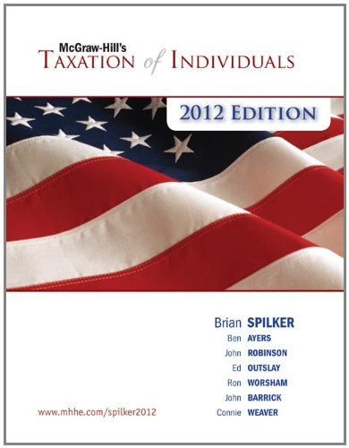 LOOSE-LEAF TAXATION OF INDIVIDUALS 2012 EDITION (0077509552) by Brian Spilker; Benjamin Ayers; John Robinson; Edmund Outslay; Ronald Worsham; John Barrick; Connie Weaver