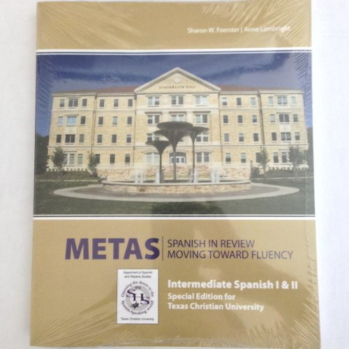 9780077550561: Metas Spanish in Review Moving Toward Fluency Special Edition for Texas Christian University (Intermediate Spanish I and II)