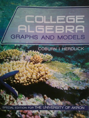 College Algebra Graphs and Models: John W. Coburn