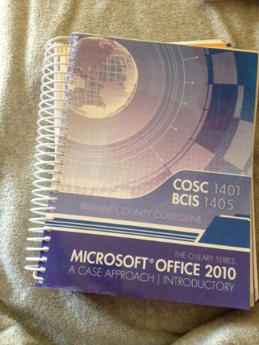 9780077571610: Microsoft Office 2010 ~ A Case Approach/ Introduction (COSC 1401/ BCIS 1405 ~Tarrant County College-NE) (The O'Leary Series)