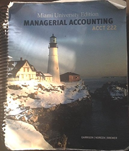 Managerial Accounting, 14th edition, ACCT 222 (Miami: Garrison/Noreen/Brewer
