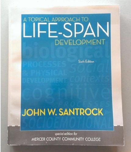 A Topical Approach to Life-Span Development, 6th: John W. Santrock