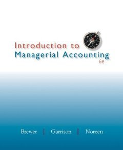 Introduction to Managerial Accounting (Special Edition for: Brewer, Garrison, and