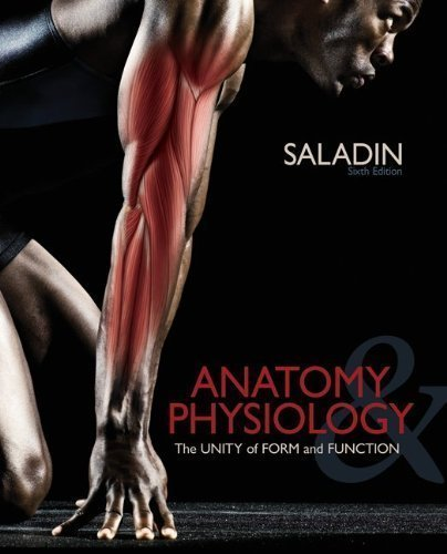 Anatomy and Physiology 6th Edition Saladin (Anatomy Physiology The Unity of Form and Function Sixth...
