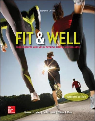 Fit & Well Alternate Edition: Core Concepts: Fahey, Thomas; Insel,