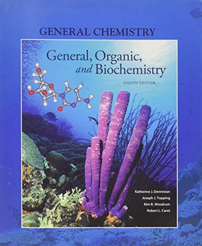 General, Organic & Biochemistry(Ch 1-9): Denniston