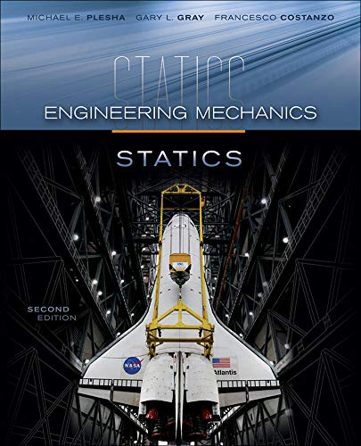 Engineering Mechanics: Statics and Connect Access Card for Statics: Plesha, Michael; Gray, Gary; ...