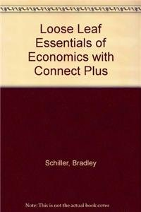 Loose Leaf Essentials of Economics with Connect Plus: Schiller, Bradley