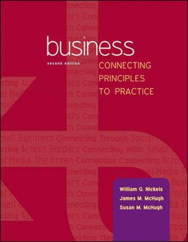 Business: Connecting Principles to Practice: Nickels, William, McHugh,