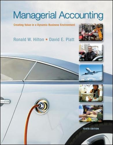 Managerial Accounting: Creating Value in a Dynamic: Ronald W. Hilton,