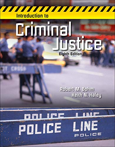 INTRODUCTION TO CRIMINAL JUSTICE: Haley, Keith, Bohm,