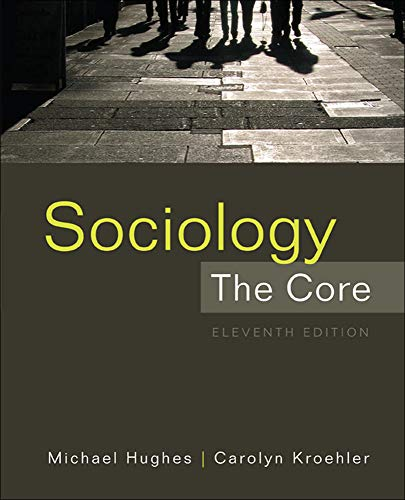 Sociology: The Core, 11th Edition: Michael Hughes, Carolyn