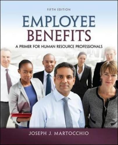 Employee Benefits: A Primer for Human Resource: Martocchio, Joseph J.