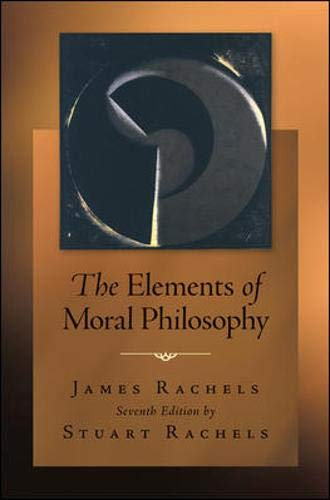 The Elements of Moral Philosophy: Rachels, James; Rachels,
