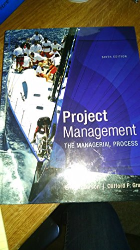 Project Management: The Managerial Process: Erik W. Larson; Clifford F. Gray