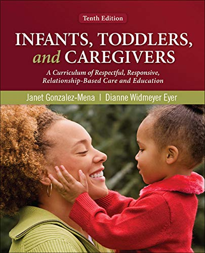 9780078110344: Infants, Toddlers, and Caregivers: A Curriculum of Respectful, Responsive, Relationship-Based Care and Education
