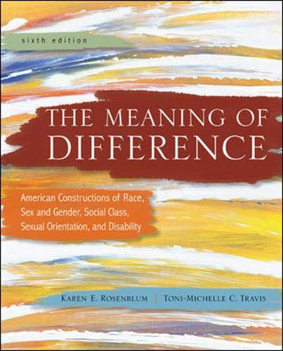 9780078111648: The Meaning of Difference: American Constructions of Race, Sex and Gender, Social Class, Sexual Orientation, and Disability