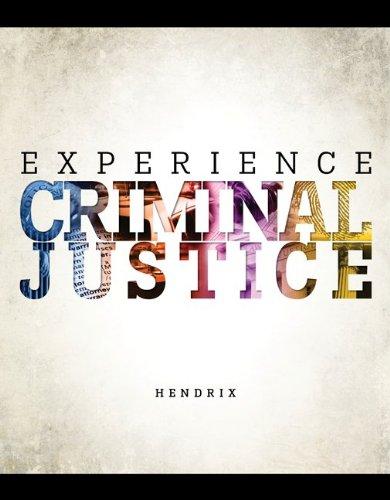 Experience Criminal Justice: Hendrix, Nicole; Inciardi,