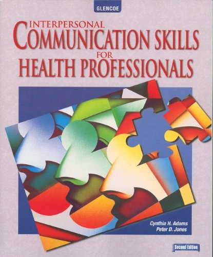 Interpersonal Communication Skills for Health Professionals (0078203120) by Cynthia Adams; Peter Jones