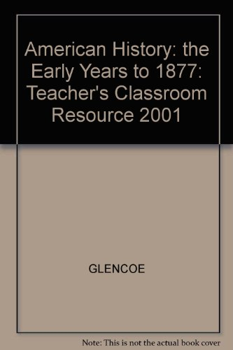 9780078216626: American History: the Early Years to 1877: Teacher's Classroom Resource 2001