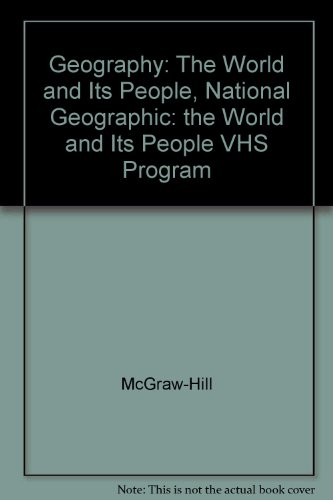 9780078223624: Geography: The World and Its People, National Geographic: the World and Its People VHS Program