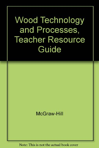 9780078224126: Wood Technology and Processes, Teacher Resource Guide