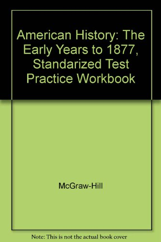 9780078225130: American History: The Early Years to 1877, Standarized Test Practice Workbook